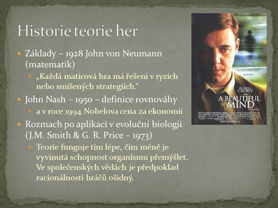 """Základy – 1928 John von Neumann (matematik) """"Každá maticová hra má řešení v ryzích nebo smíšených strategiích."""" John Nash – 1950 – definice rovnováhy"""
