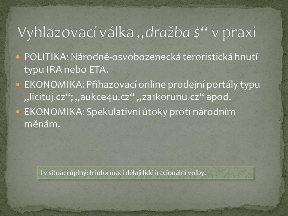 """POLITIKA: Národně-osvobozenecká teroristická hnutí typu IRA nebo ETA. EKONOMIKA: Přihazovací online prodejní portály typu """"licituj.cz""""; """"aukce4u.cz"""" """""""