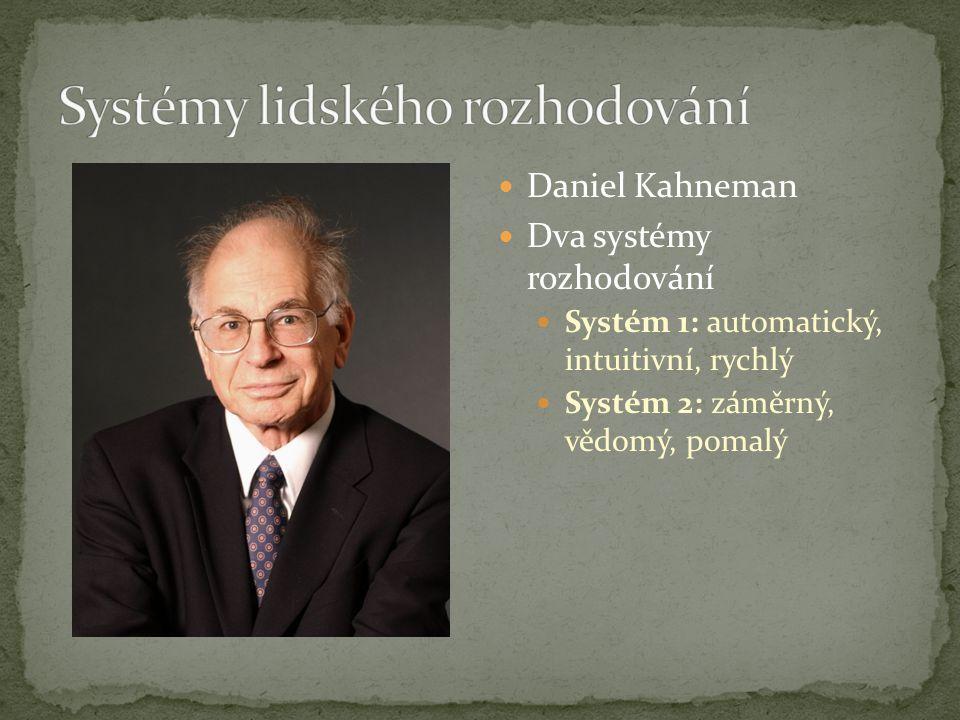 Daniel Kahneman Dva systémy rozhodování Systém 1: automatický, intuitivní, rychlý Systém 2: záměrný, vědomý, pomalý