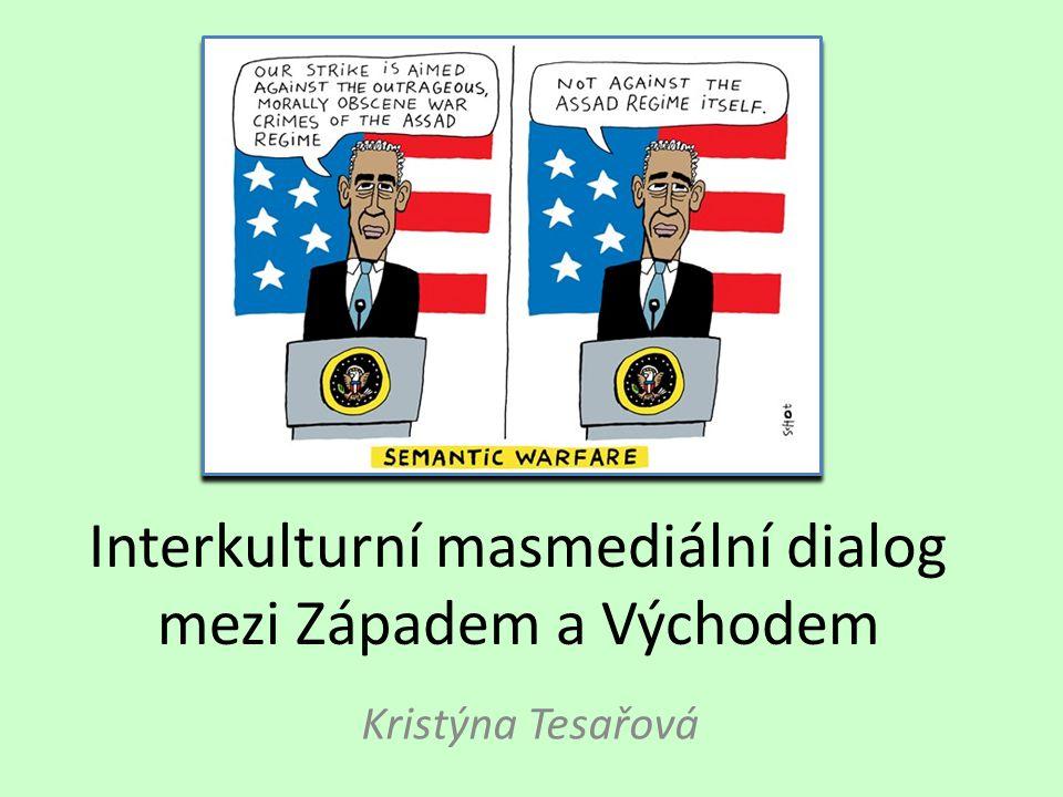 Interkulturní masmediální dialog mezi Západem a Východem Kristýna Tesařová
