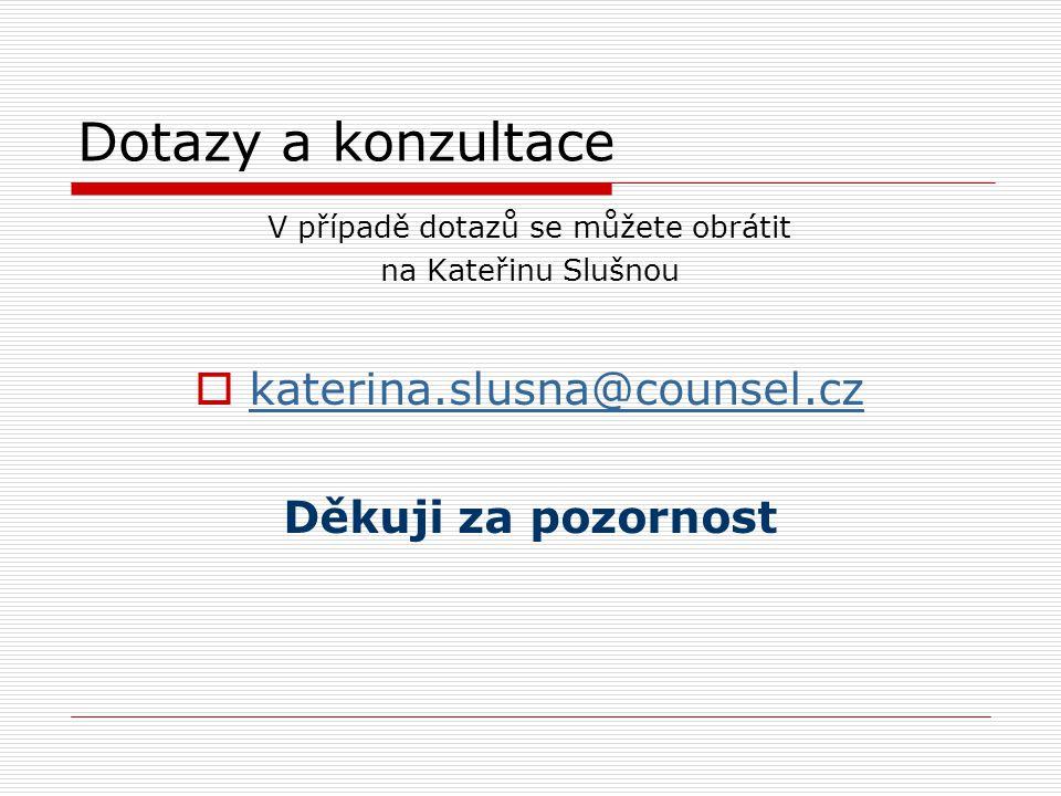 Dotazy a konzultace V případě dotazů se můžete obrátit na Kateřinu Slušnou  katerina.slusna@counsel.cz katerina.slusna@counsel.cz Děkuji za pozornost