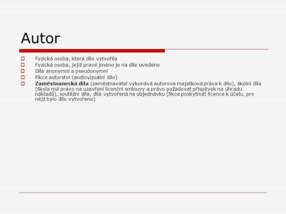 Autor  Fyzická osoba, která dílo vytvořila  Fyzická osoba, jejíž pravé jméno je na díle uvedeno  Díla anonymní a pseudonymní  Fikce autorství (audiovizuální dílo)  Zaměstnanecká díla (zaměstnavatel vykonává autorova majetková práva k dílu), školní díla (škola má právo na uzavření licenční smlouvy a právo požadovat příspěvek na úhradu nákladů), soutěžní díla, díla vytvořená na objednávku (fikce poskytnutí licence k účelu, pro nějž bylo dílo vytvořeno)