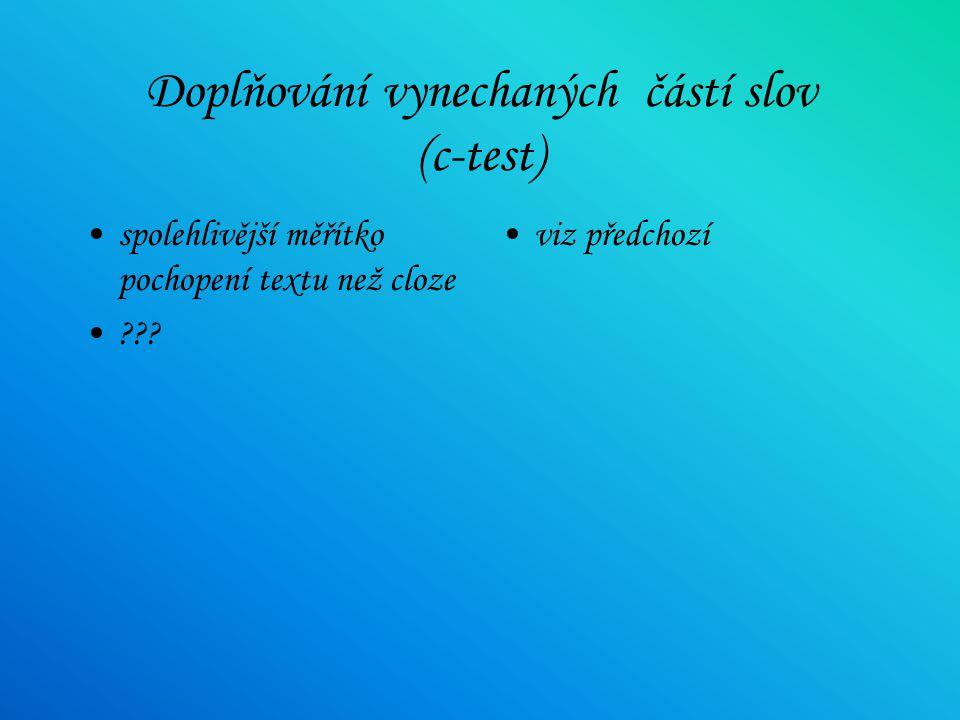 Doplňování vynechaných slov / n-té slovo (cloze) praktičnost snadná tvorba validita konstruktu vypuštěná slova - závislost na charakteru a pořadí slov