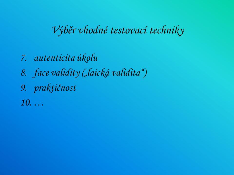 Výběr vhodné testovací techniky 1.znalost testovacích technik 2.jazyková dovednost 3.výchozí text 4.konstrukt 5.dílčí dovednosti 6.spolehlivost