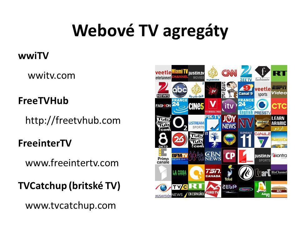 Webové TV agregáty wwiTV wwitv.com FreeTVHub http://freetvhub.com FreeinterTV www.freeintertv.com TVCatchup (britské TV) www.tvcatchup.com