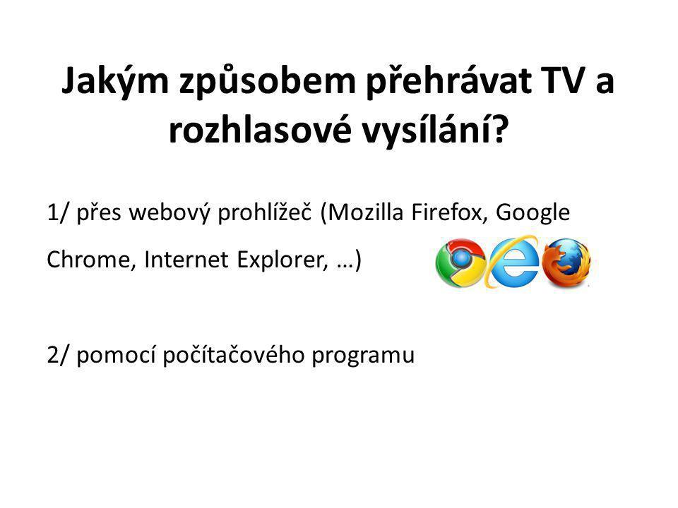Jakým způsobem přehrávat TV a rozhlasové vysílání? 1/ přes webový prohlížeč (Mozilla Firefox, Google Chrome, Internet Explorer, …) 2/ pomocí počítačov