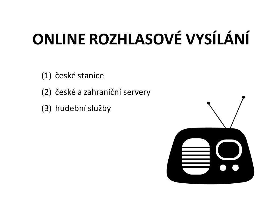 ONLINE ROZHLASOVÉ VYSÍLÁNÍ (1)české stanice (2)české a zahraniční servery (3)hudební služby