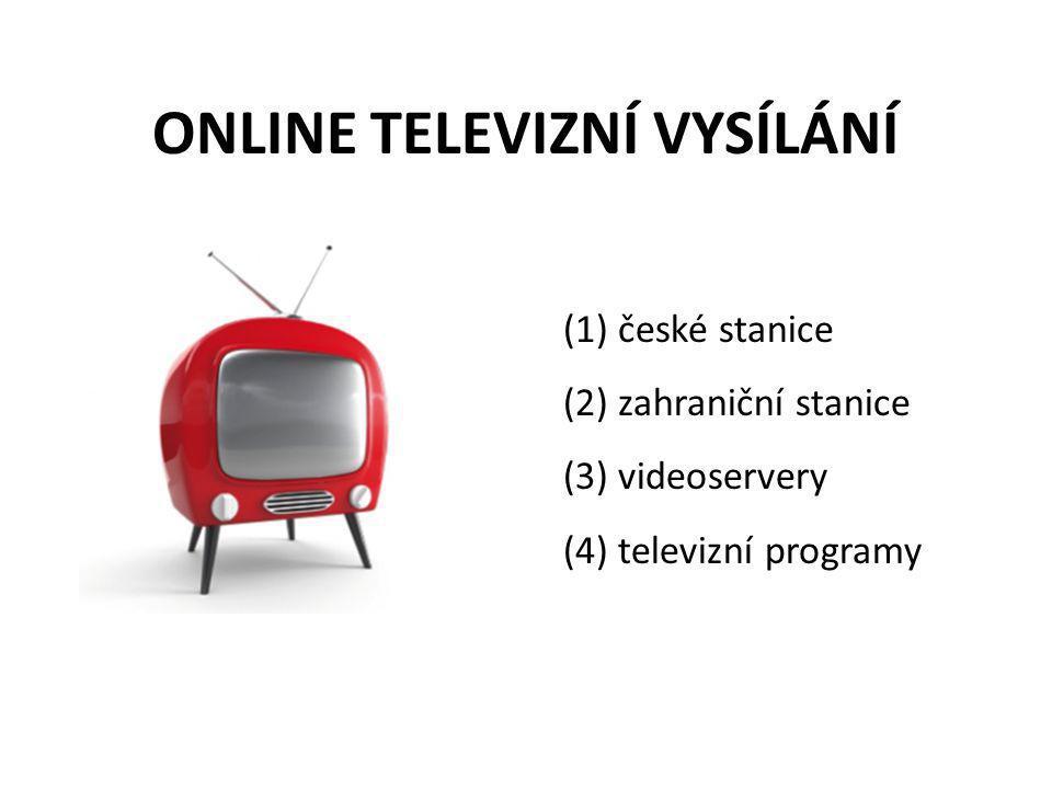 (1) české stanice (2) zahraniční stanice (3) videoservery (4) televizní programy ONLINE TELEVIZNÍ VYSÍLÁNÍ