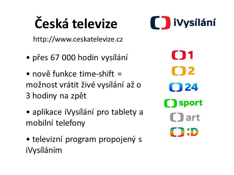 Česká televize http://www.ceskatelevize.cz přes 67 000 hodin vysílání nově funkce time-shift = možnost vrátit živé vysílání až o 3 hodiny na zpět apli