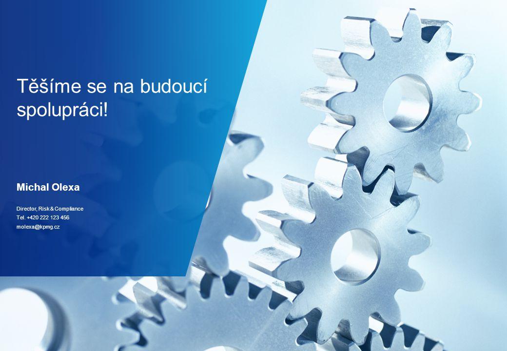 Těšíme se na budoucí spolupráci. Michal Olexa Director, Risk & Compliance Tel.