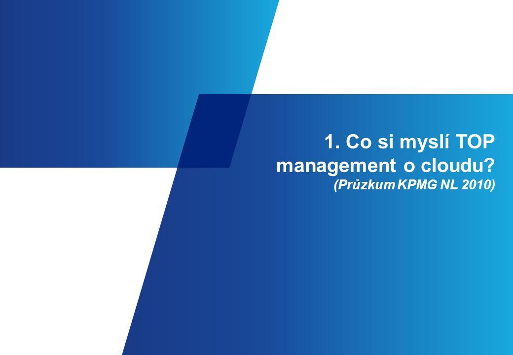 1. Co si myslí TOP management o cloudu (Průzkum KPMG NL 2010)