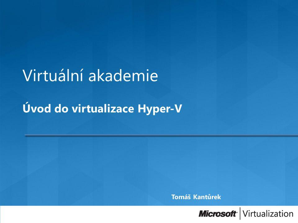 Virtuální akademie Úvod do virtualizace Hyper-V