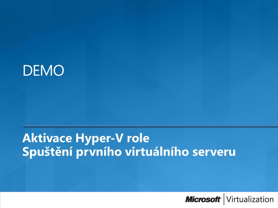 Aktivace Hyper-V role Spuštění prvního virtuálního serveru