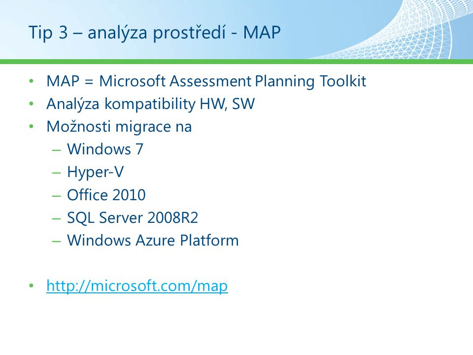 Tip 3 – analýza prostředí - MAP MAP = Microsoft Assessment Planning Toolkit Analýza kompatibility HW, SW Možnosti migrace na – Windows 7 – Hyper-V – O