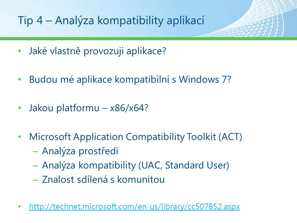 Nástroj 9 – User State Migration Tool Obsažen v MDT 2010 a SCCM – XP, Vista, Win7 – Migrace Hard-link lokální migrace Rychlejší nasazení ( 4hod) Offline User State capture – Windows PE, images – Není nutný přístup na doménový řadič XML Helper Tools Určení potřebného prostoru Podpora Volume Shadow Copy Vylepšená detekce dokumentů (MigDocs.xml)