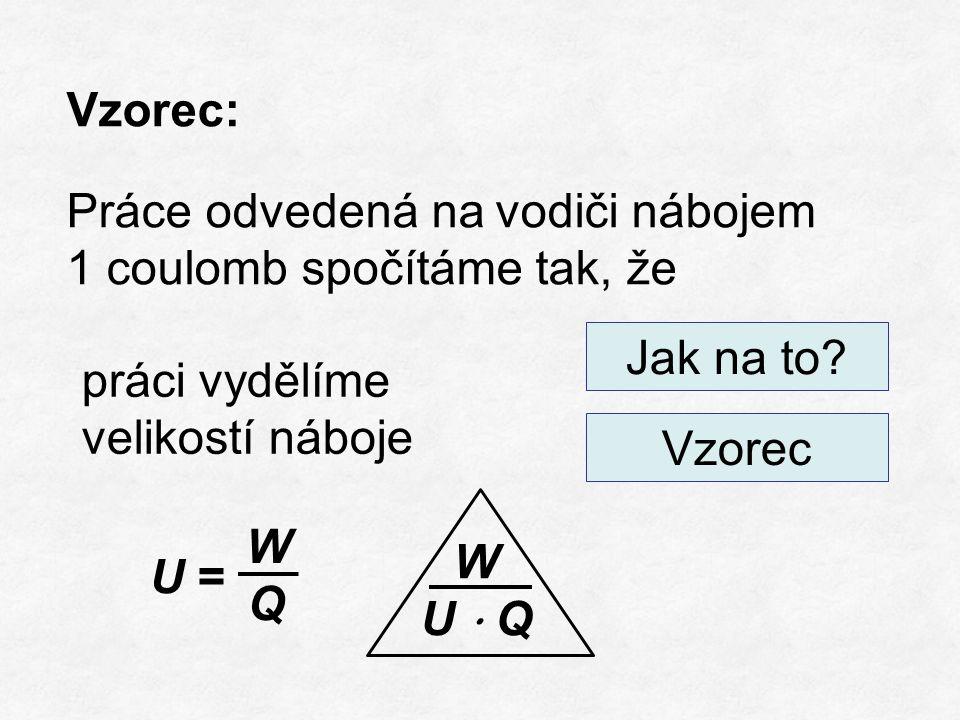 Jednotka napětí: [ U ] = 1 Vvolt Na vodiči naměříme napětí 1 voltu, když náboj 1 C vykoná při průchodu mezi konci vodiče práci 1 J.