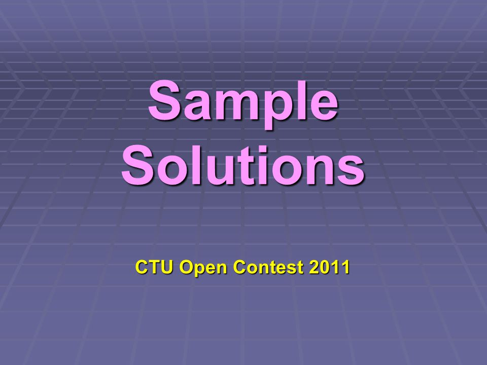 Sample Solutions CTU Open Contest 2011
