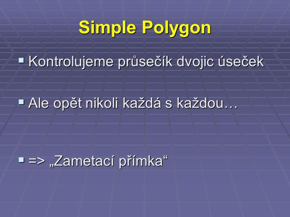 """Simple Polygon  Kontrolujeme průsečík dvojic úseček  Ale opět nikoli každá s každou…  => """"Zametací přímka"""