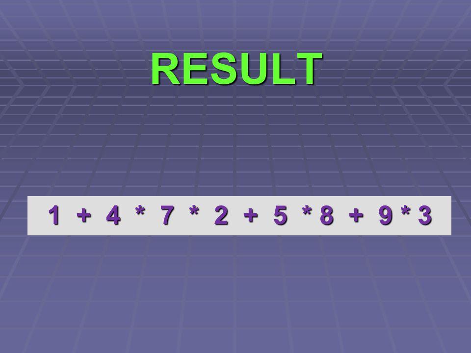 RESULT 1 + 4 * 7 * 2 + 5 * 8 + 9 * 3