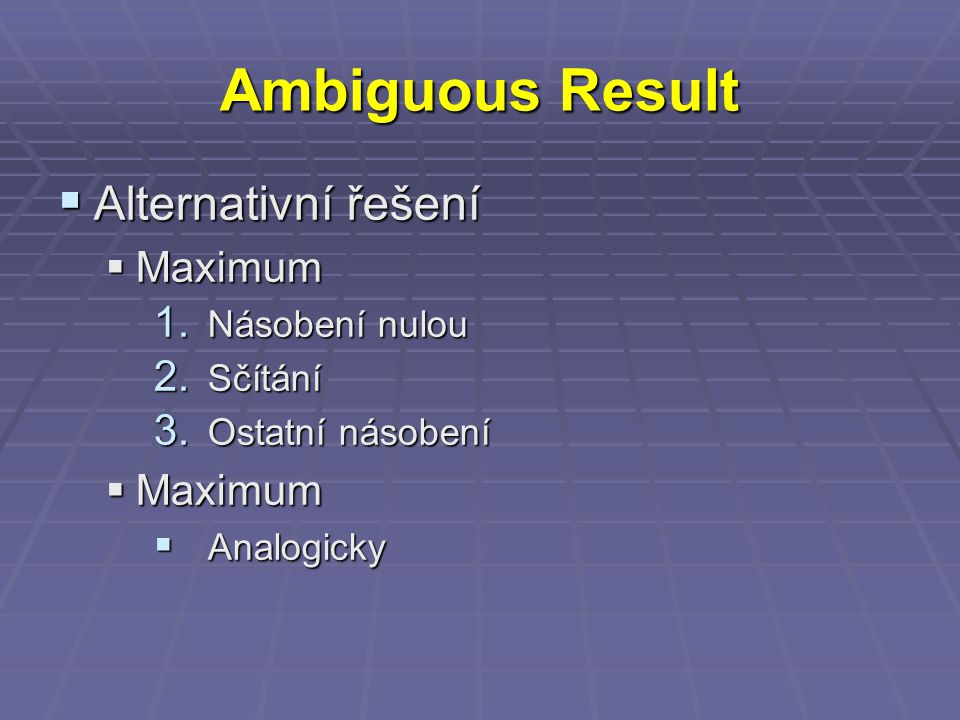 Ambiguous Result  Alternativní řešení  Maximum 1.