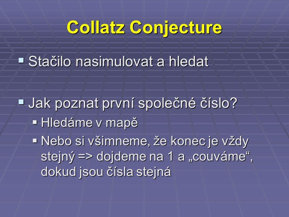 Collatz Conjecture  Stačilo nasimulovat a hledat  Jak poznat první společné číslo.