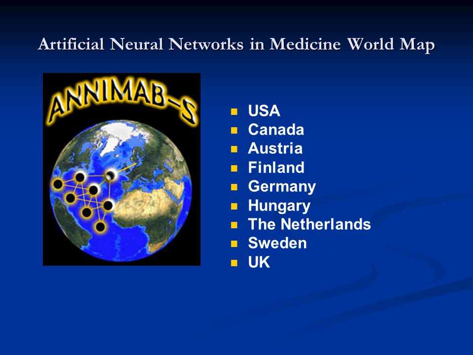 Artificial Neural Networks in Medicine World Map USA Canada Austria Finland Germany Hungary The Netherlands Sweden UK