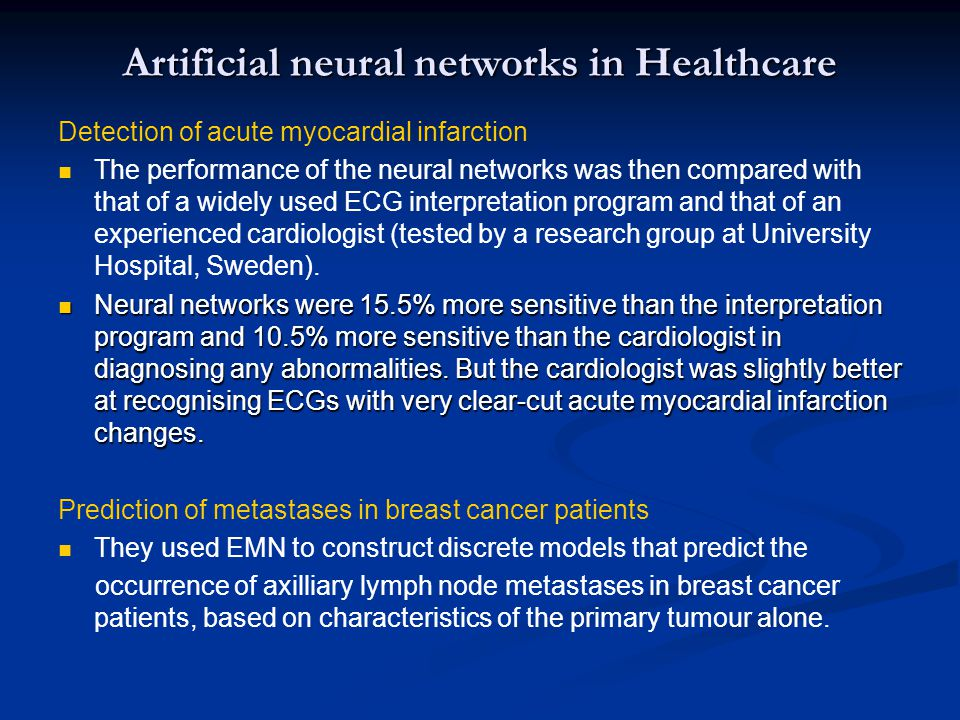 Artificial neural networks in Healthcare Detection of acute myocardial infarction The performance of the neural networks was then compared with that o