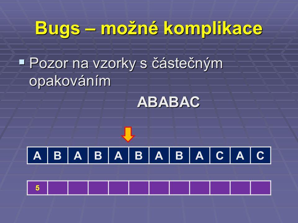 Bugs – možné komplikace  Pozor na vzorky s částečným opakováním ABABAC ABABABABACAC 5