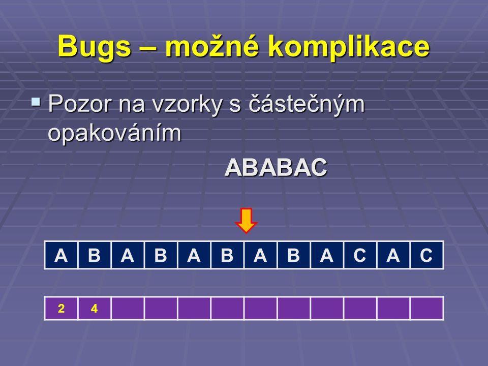 Bugs – možné komplikace  Pozor na vzorky s částečným opakováním ABABAC ABABABABACAC 24