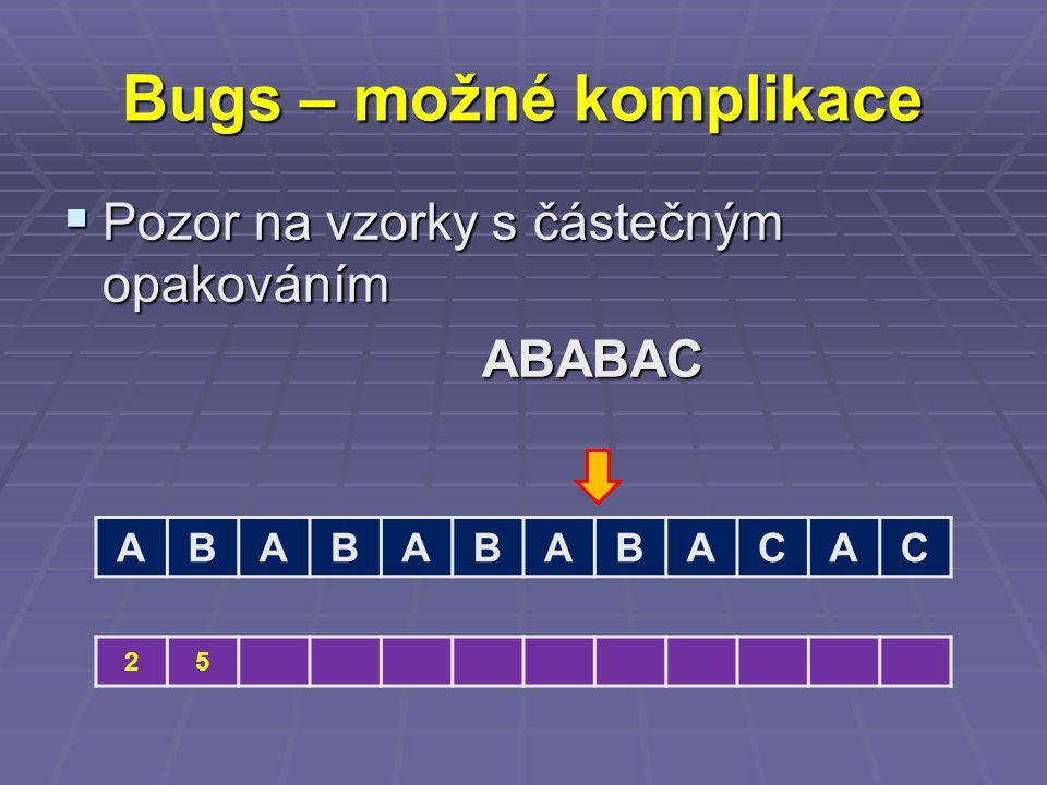 Bugs – možné komplikace  Pozor na vzorky s částečným opakováním ABABAC ABABABABACAC 25