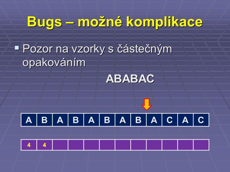 Bugs – možné komplikace  Pozor na vzorky s částečným opakováním ABABAC ABABABABACAC 44