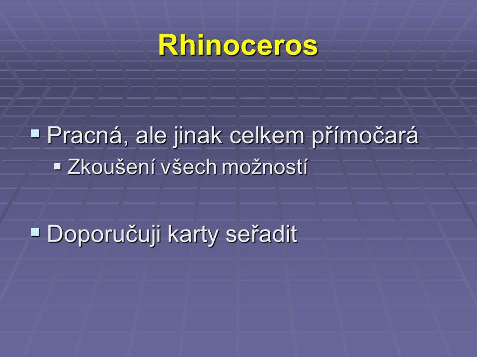 Rhinoceros  Pracná, ale jinak celkem přímočará  Zkoušení všech možností  Doporučuji karty seřadit