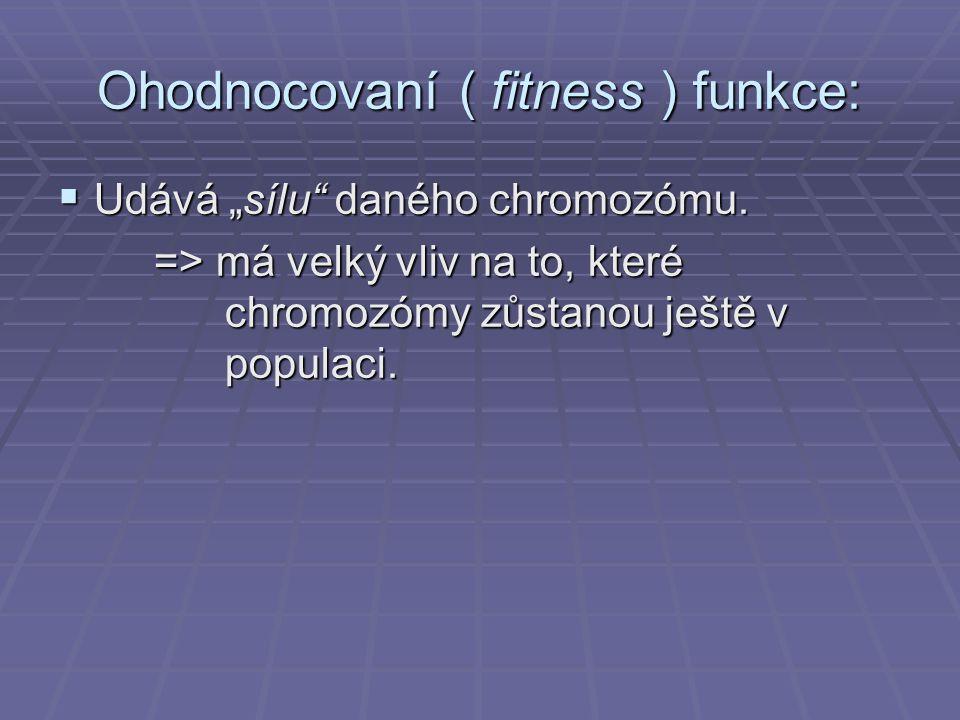 """Ohodnocovaní ( fitness ) funkce:  Udává """"sílu"""" daného chromozómu. => má velký vliv na to, které chromozómy zůstanou ještě v populaci."""