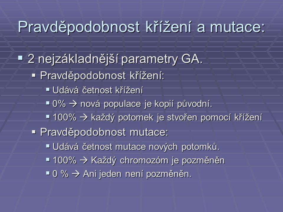 Pravděpodobnost křížení a mutace:  2 nejzákladnější parametry GA.  Pravděpodobnost křížení:  Udává četnost křížení  0%  nová populace je kopií pů