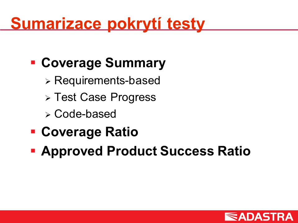 Sumarizace pokrytí testy  Coverage Summary  Requirements-based  Test Case Progress  Code-based  Coverage Ratio  Approved Product Success Ratio