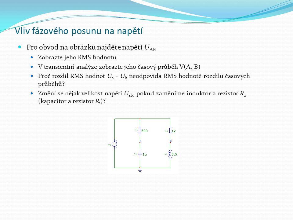 Vliv fázového posunu na napětí Pro obvod na obrázku najděte napětí U AB Zobrazte jeho RMS hodnotu V transientní analýze zobrazte jeho časový průběh V(