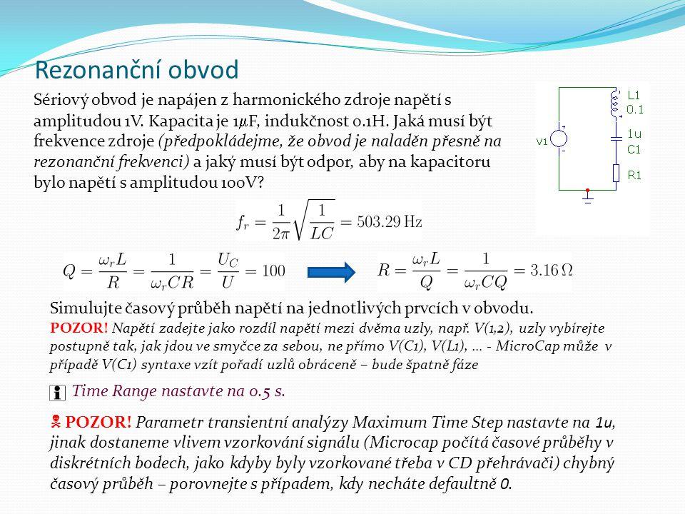 Rezonanční obvod Sériový obvod je napájen z harmonického zdroje napětí s amplitudou 1V. Kapacita je 1  F, indukčnost 0.1H. Jaká musí být frekvence zd