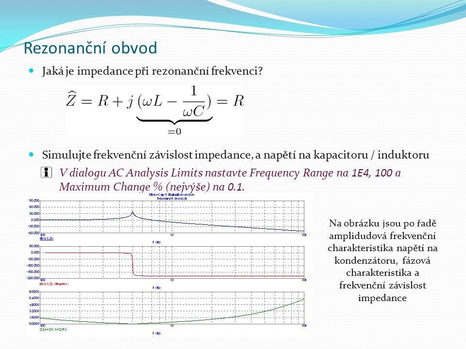 Rezonanční obvod Jaká je impedance při rezonanční frekvenci? Simulujte frekvenční závislost impedance, a napětí na kapacitoru / induktoru V dialogu AC