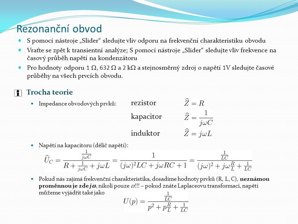 Rezonanční obvod V obou případech dostaneme ve jmenovateli kvadratickou rovnici s kořeny Reálné kořeny (velký odpor) – dostaneme tvar Vzhledem k tomu, že logaritmus součinu je součet logaritmů, výsledná charakteristika je grafickým součtem dvou charakteristik integračního článku, jejich zlomové kmitočty jsou posunuty na ose x do V závislosti na velikosti prvků (zvláště odporu) mohou být kořeny reálné různé, jeden dvojnásobný kořen, nebo komplexně sdružené má v logaritmických souřadnicích frekvenční charakteristiky dva úseky - vodorovný 0 dB pro nízké kmitočty, kdy - a klesající (závorka je ve jmenovateli) o 20 dB/dekádu pro tuto charakteristiku známe – stejnou má integrační článek