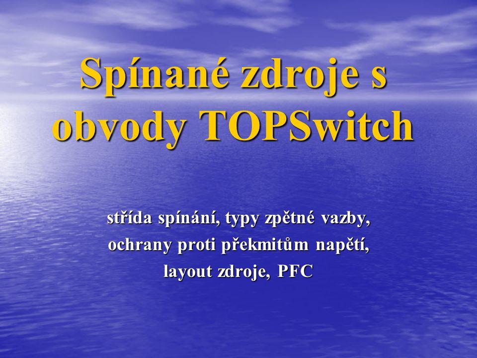 Spínané zdroje s obvody TOPSwitch střída spínání, typy zpětné vazby, ochrany proti překmitům napětí, layout zdroje, PFC
