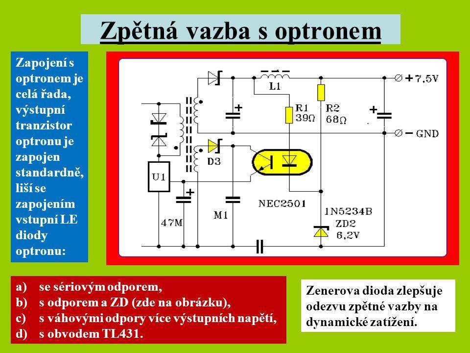 Zpětná vazba s optronem Zapojení s optronem je celá řada, výstupní tranzistor optronu je zapojen standardně, liší se zapojením vstupní LE diody optron