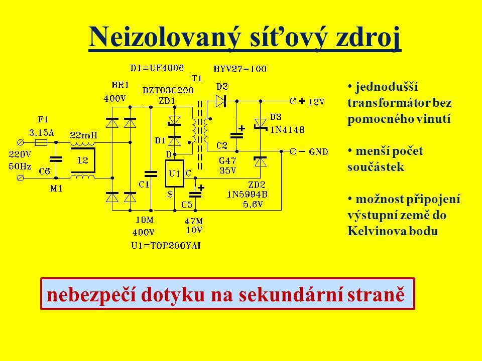 Neizolovaný síťový zdroj jednodušší transformátor bez pomocného vinutí menší počet součástek možnost připojení výstupní země do Kelvinova bodu nebezpe