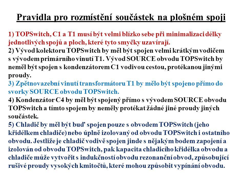 Pravidla pro rozmístění součástek na plošném spoji 1) TOPSwitch, C1 a T1 musí být velmi blízko sebe při minimalizaci délky jednotlivých spojů a ploch,