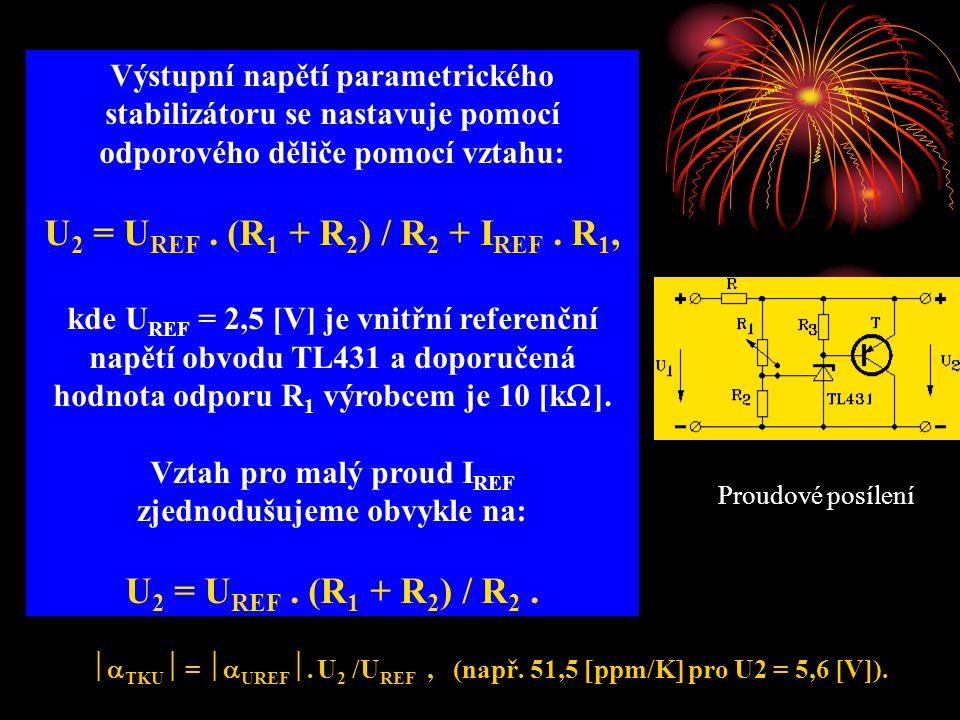 Výstupní napětí parametrického stabilizátoru se nastavuje pomocí odporového děliče pomocí vztahu: U 2 = U REF. (R 1 + R 2 ) / R 2 + I REF. R 1, kde U