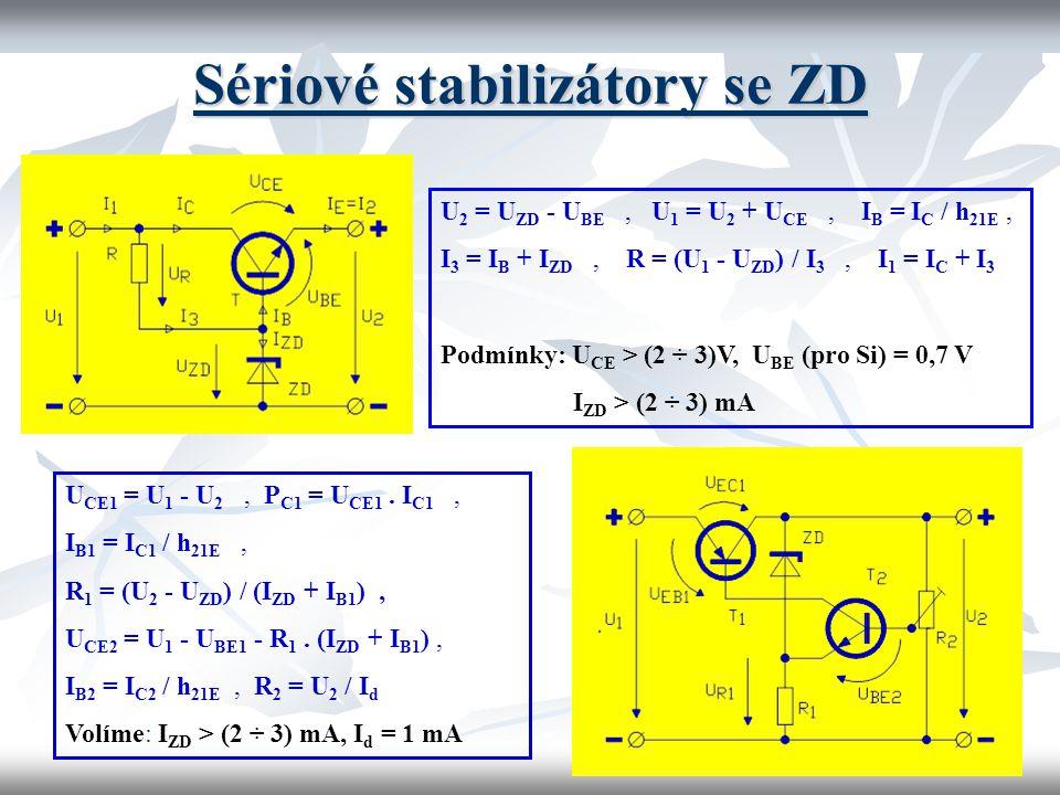Sériové stabilizátory se ZD U 2 = U ZD - U BE, U 1 = U 2 + U CE, I B = I C / h 21E, I 3 = I B + I ZD, R = (U 1 - U ZD ) / I 3, I 1 = I C + I 3 Podmínk