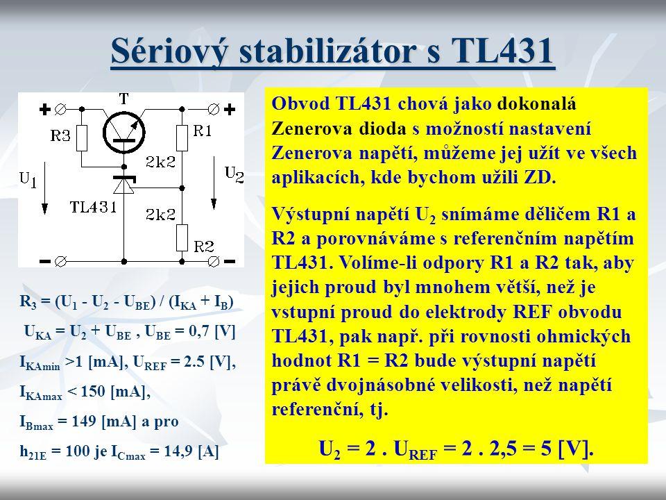 Sériový stabilizátor s TL431 Obvod TL431 chová jako dokonalá Zenerova dioda s možností nastavení Zenerova napětí, můžeme jej užít ve všech aplikacích,