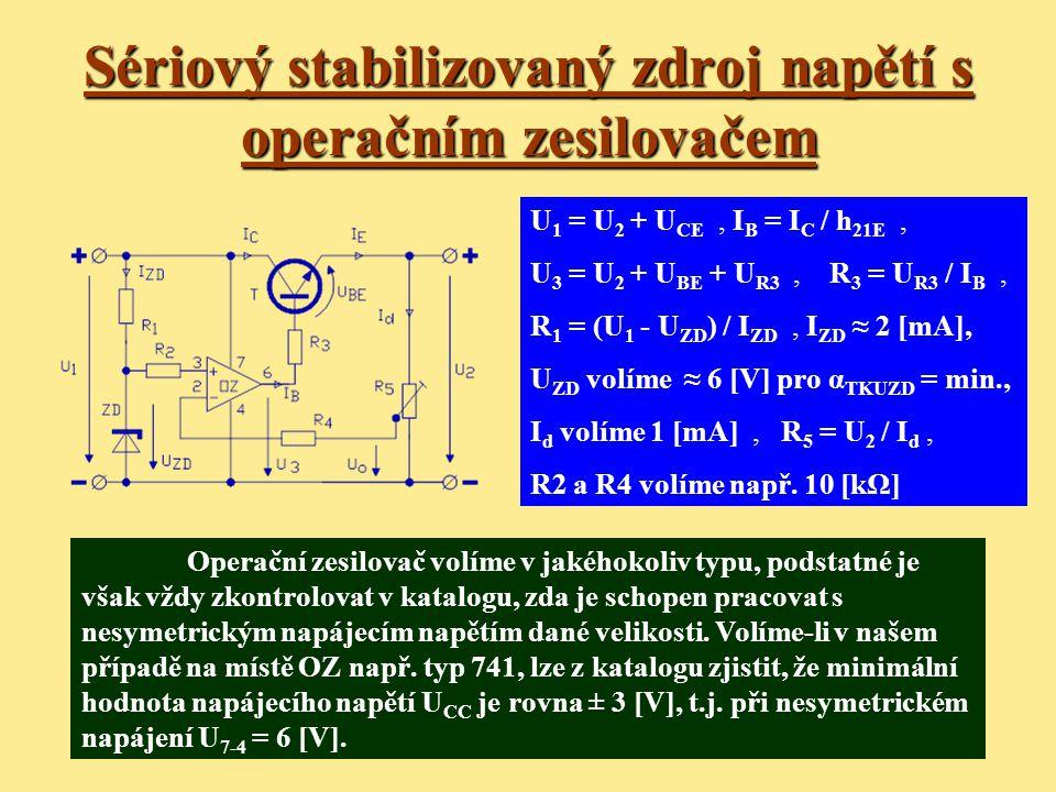 Sériový stabilizovaný zdroj napětí s operačním zesilovačem U 1 = U 2 + U CE, I B = I C / h 21E, U 3 = U 2 + U BE + U R3, R 3 = U R3 / I B, R 1 = (U 1