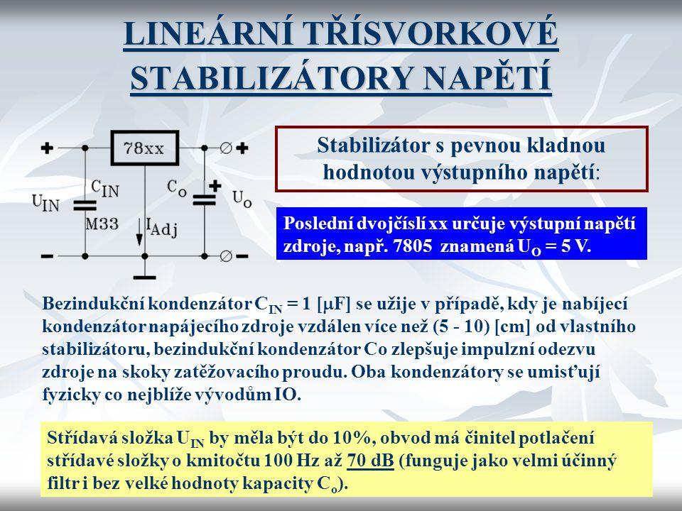 LINEÁRNÍ TŘÍSVORKOVÉ STABILIZÁTORY NAPĚTÍ Stabilizátor s pevnou kladnou hodnotou výstupního napětí: Bezindukční kondenzátor C IN = 1 [  F] se užije v