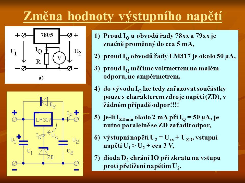 Změna hodnoty výstupního napětí 1)Proud I Q u obvodů řady 78xx a 79xx je značně proměnný do cca 5 mA, 2)proud I Q obvodů řady LM317 je okolo 50 μA, 3)
