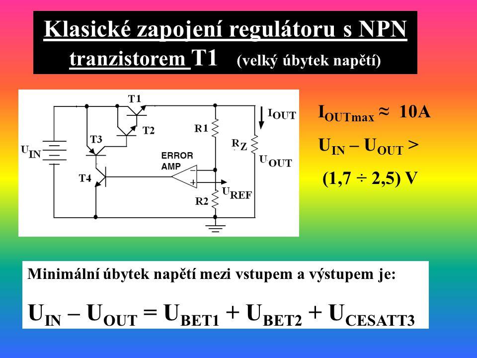 Klasické zapojení regulátoru s NPN tranzistorem T1 (velký úbytek napětí) Minimální úbytek napětí mezi vstupem a výstupem je: U IN – U OUT = U BET1 + U